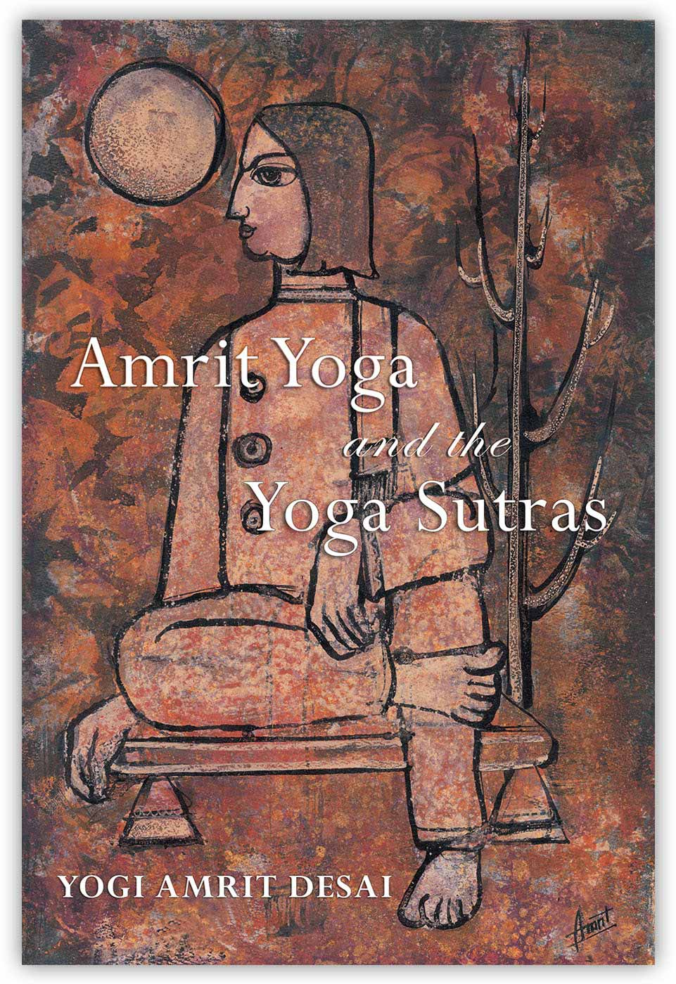 Amrit Yoga and the Yoga Sutras of Patanjali by Yogi Amrit Desai